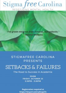 STIGMAFREE CAROLINA PRESENTS SETBACKS & FAILURES The Road to Success in Academia ZOOM FRIDAY, OCTOBER 23 3:30PM - 5:00PM Registration required at //tinyurl.com/y3ncpa7o